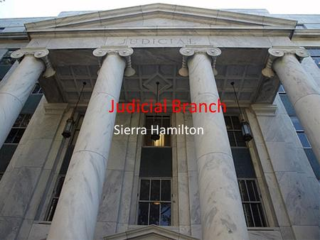 Judicial Branch Sierra Hamilton. Judicial Powers in Georgia 2 types of appellate courts – Ga Supreme and Court of Appeals 5 types of trial courts – Superior,