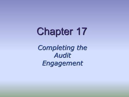 Chapter 17 Completing the Audit Engagement. Review for Contingent Liabilities A contingent liability is defined as an existing condition, situation, or.