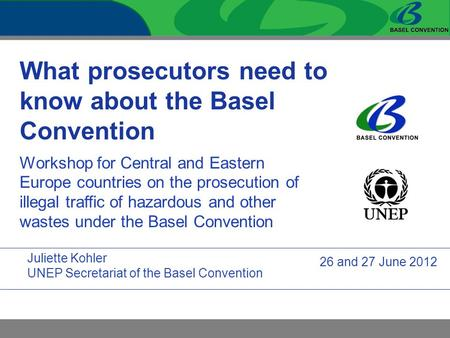 What prosecutors need to know about the Basel Convention Workshop for Central and Eastern Europe countries on the prosecution of illegal traffic of hazardous.
