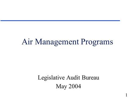 1 Air Management Programs Legislative Audit Bureau May 2004.