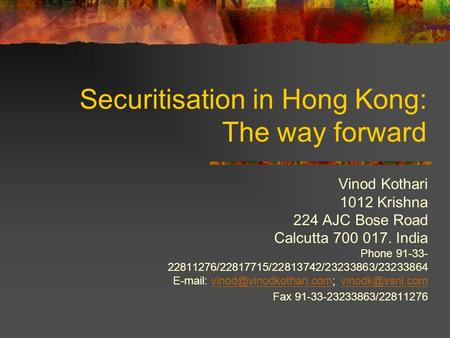 Securitisation in Hong Kong: The way forward Vinod Kothari 1012 Krishna 224 AJC Bose Road Calcutta 700 017. India Phone 91-33- 22811276/22817715/22813742/23233863/23233864.