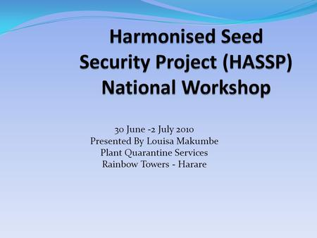 30 June -2 July 2010 Presented By Louisa Makumbe Plant Quarantine Services Rainbow Towers - Harare.