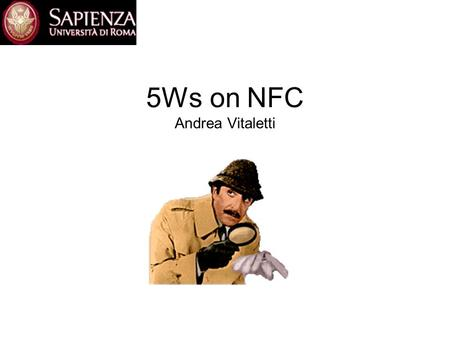 5Ws on NFC Andrea Vitaletti. Overview What Where Why When Who 5Ws.