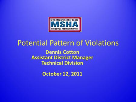 Potential Pattern of Violations Dennis Cotton Assistant District Manager Technical Division October 12, 2011.