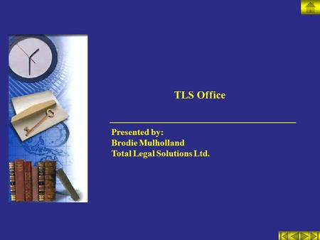 TLS Office Presented by: Brodie Mulholland Total Legal Solutions Ltd.