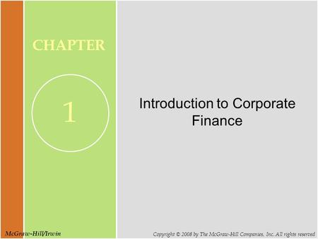 McGraw-Hill/Irwin Copyright © 2008 by The McGraw-Hill Companies, Inc. All rights reserved CHAPTER 1 Introduction to Corporate Finance.