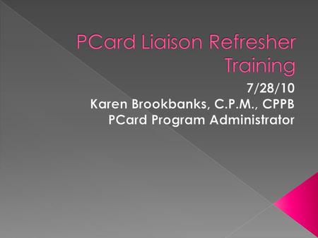  Would you be surprised to know that calls come into the PCard Office from Cardholders, Reconcilers, Approvers and Liaisons that do not know who their.