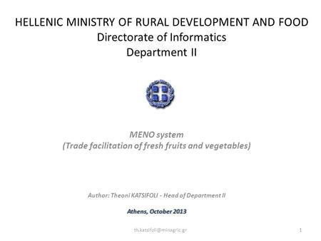 HELLENIC MINISTRY OF RURAL DEVELOPMENT AND FOOD Directorate of Informatics Department II MENO system (Trade facilitation of fresh fruits and vegetables)