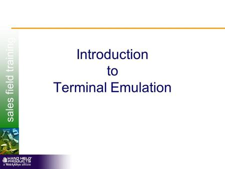 Sales field training Introduction to Terminal Emulation.