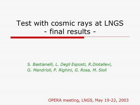 Test with cosmic rays at LNGS - final results - S. Bastianelli, L. Degli Esposti, R.Diotallevi, G. Mandrioli, P. Righini, G. Rosa, M. Sioli OPERA meeting,