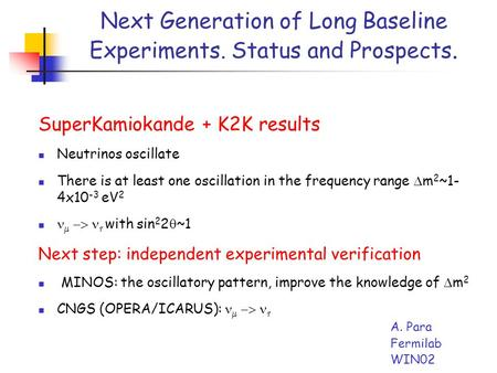 Next Generation of Long Baseline Experiments. Status and Prospects. SuperKamiokande + K2K results Neutrinos oscillate There is at least one oscillation.