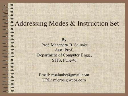 Addressing Modes & Instruction Set By: Prof. Mahendra B. Salunke Asst. Prof., Department of Computer Engg., SITS, Pune-41   URL: