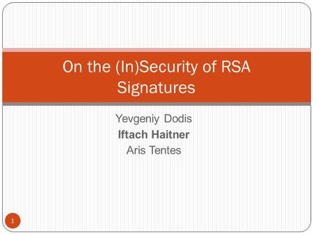 Yevgeniy Dodis Iftach Haitner Aris Tentes On the (In)Security of RSA Signatures 1.
