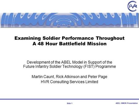 ABEL ISMOR Presentation Slide 1 Examining Soldier Performance Throughout A 48 Hour Battlefield Mission Development of the ABEL Model in Support of the.