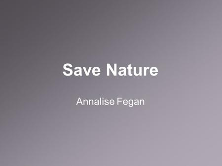 Save Nature Annalise Fegan. Background Info This advertisement was created by Charringo. He is a professional digital artist who lives in Mexico. This.