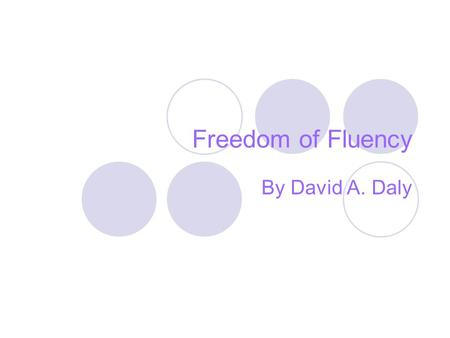 Freedom of Fluency By David A. Daly.