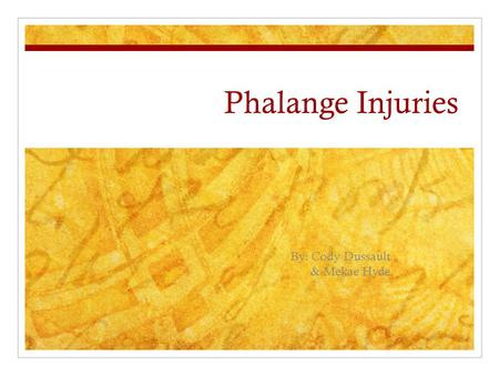 Phalange Injuries By: Cody Dussault & Mekae Hyde.