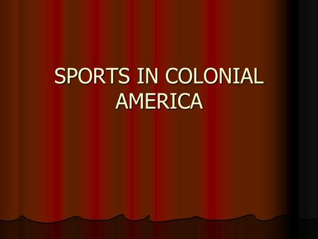 SPORTS IN COLONIAL AMERICA. SPORTING ACTIVITIES IN THE NORTH AMERICAN EUROPEAN SETTLEMENTS FOLLOWED THE TRENDS OF THEIR BRITISH AND EUROPEAN COUNTERPARTS.