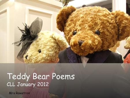 Teddy Bear Poems CLL January 2012 Mrs Rawstron.