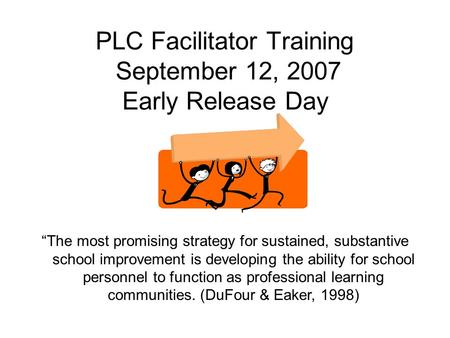PLC Facilitator Training September 12, 2007 Early Release Day