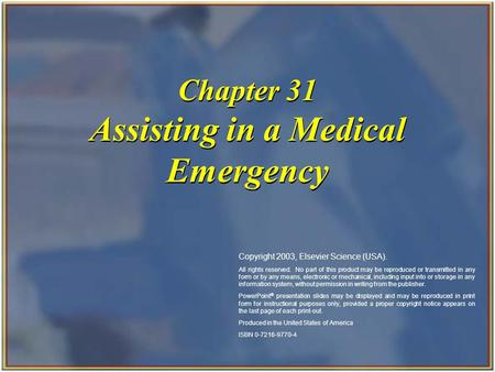Copyright 2003, Elsevier Science (USA). All rights reserved. Chapter 31 Assisting in a Medical Emergency Copyright 2003, Elsevier Science (USA). All rights.
