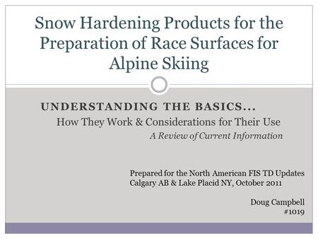 UNDERSTANDING THE BASICS... How They Work & Considerations for Their Use A Review of Current Information Snow Hardening Products for the Preparation of.