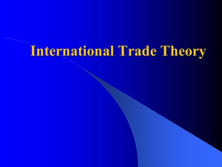 International Trade Theory.  What is international trade? – Exchange of raw materials and manufactured goods (and services) across national borders 