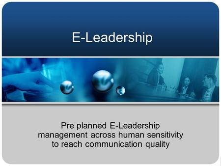 E-Leadership Pre planned E-Leadership management across human sensitivity to reach communication quality.