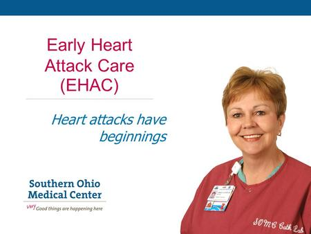 Early Heart Attack Care (EHAC) Heart attacks have beginnings.