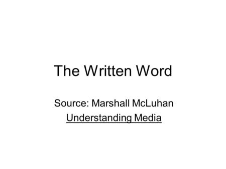 The Written Word Source: Marshall McLuhan Understanding Media.