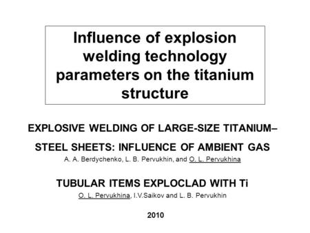 EXPLOSIVE WELDING OF LARGE-SIZE TITANIUM– STEEL SHEETS: INFLUENCE OF AMBIENT GAS А. А. Berdychenko, L. B. Pervukhin, and O. L. Pervukhina TUBULAR ITEMS.