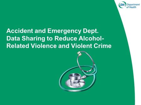 Accident and Emergency Dept. Data Sharing to Reduce Alcohol- Related Violence and Violent Crime.
