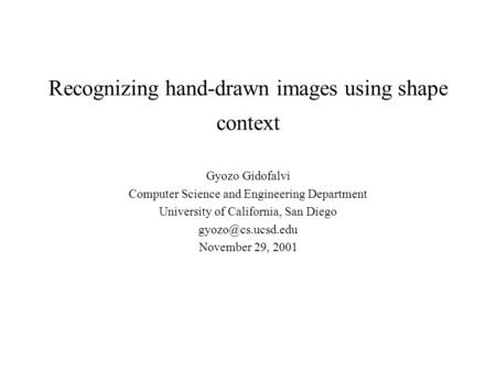 Recognizing hand-drawn images using shape context Gyozo Gidofalvi Computer Science and Engineering Department University of California, San Diego