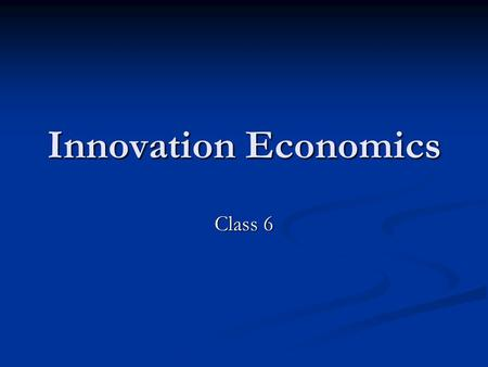 Innovation Economics Class 6. International Trade Theory.
