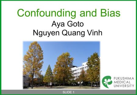 SLIDE 1 Confounding and Bias Aya Goto Nguyen Quang Vinh.