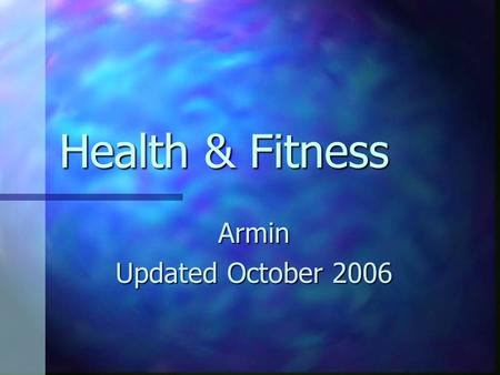 Health & Fitness Armin Updated October 2006. Ingredients A Healthy Diet A Healthy Diet Workout Workout Moderation & Consistency Moderation & Consistency.