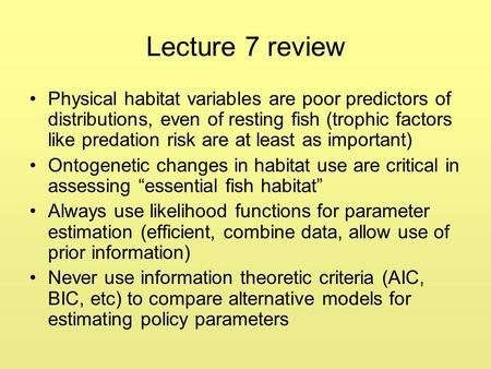 Lecture 7 review Physical habitat variables are poor predictors of distributions, even of resting fish (trophic factors like predation risk are at least.