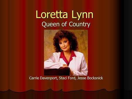 Loretta Lynn Queen of Country Loretta Lynn Queen of Country Carrie Davenport, Staci Ford, Jesse Bocksnick.