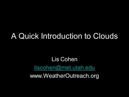 A Quick Introduction to Clouds Lis Cohen