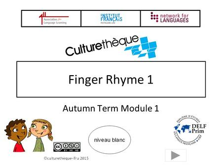 Finger Rhyme 1 Autumn Term Module 1 2 Finger Rhyme 1 Provide regular opportunities for children to learn and practise a finger rhyme You model each segment.