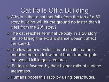 Cat Falls Off a Building Why is it that a cat that falls from the top of a 50 story building will hit the ground no faster than if it fell from the 20.