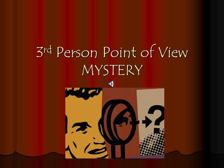 3 rd Person Point of View MYSTERY The Players Third Person Objective Third Person Objective Third Person Limited Omniscient Third Person Limited Omniscient.