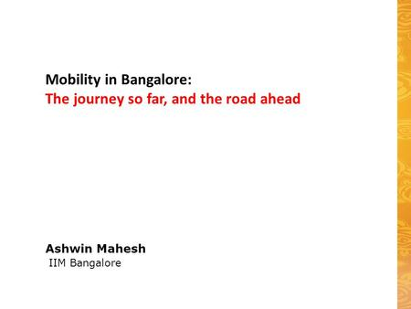 Ashwin Mahesh IIM Bangalore Mobility in Bangalore: The journey so far, and the road ahead.