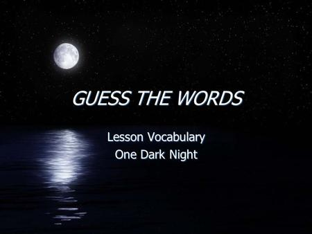 GUESS THE WORDS Lesson Vocabulary One Dark Night Lesson Vocabulary One Dark Night.