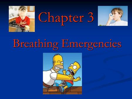 Chapter 3 Breathing Emergencies. Breathing Emergencies Objectives 1. Understand the breathing process. 2. Recall signs and symptoms of respiratory distress.