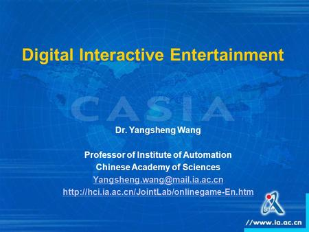 Digital Interactive Entertainment Dr. Yangsheng Wang Professor of Institute of Automation Chinese Academy of Sciences