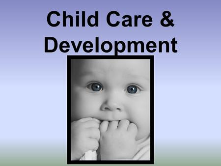 Child Care & Development. What is Childcare? Does this count?!?