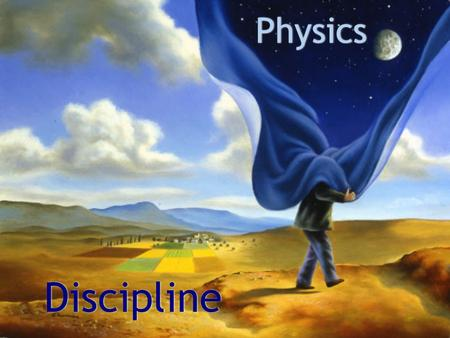Physics Discipline The Rules How to survive in the PHYSICS desert.