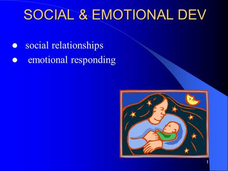 1 SOCIAL & EMOTIONAL DEV social relationships emotional responding.