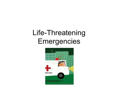 Life-Threatening Emergencies